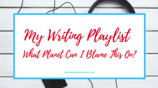 My Writing Playlist | What Planet Can I Blame This On?