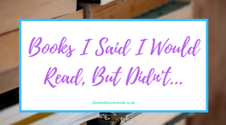 Books I Said I Would Read, But Didn't…