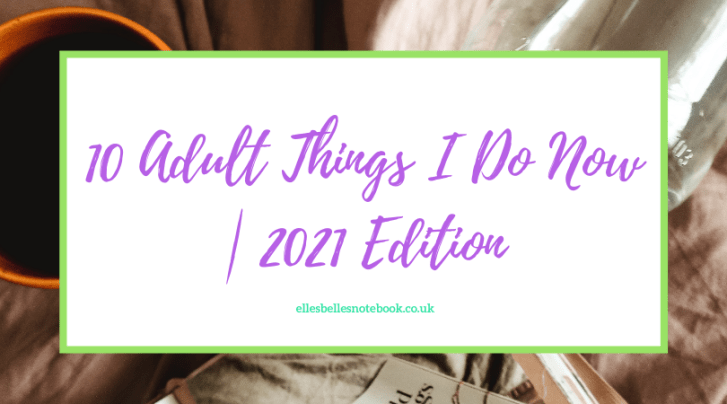 10 Adult Things I Do Now | 2021 Edition