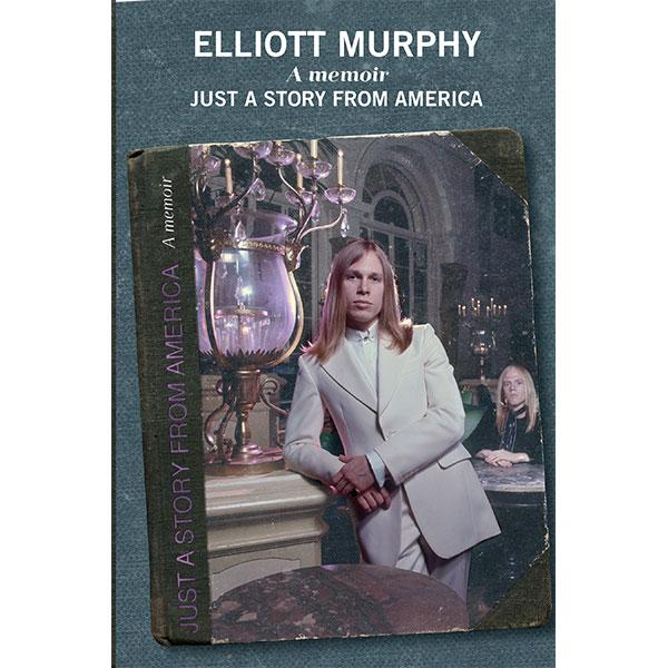Elliott Murphy - A Memoir - Just A Story From America