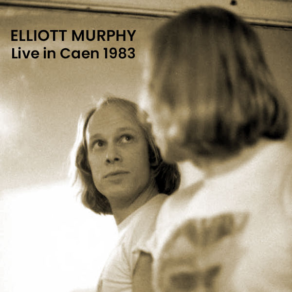 Elliott Murphy - Live In Caen 1983