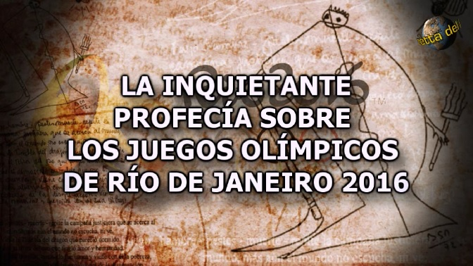 INQUIETANTE PROFECÍA SOBRE LOS JUEGOS OLÍMPICOS DE RÍO DE JANEIRO 2016