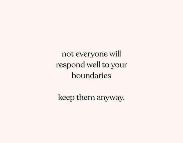 """""""No todo el mundo responderá bien a tus límites, mantenlos de todos modos""""."""