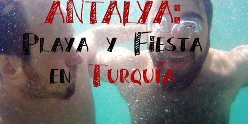 Antalya: Playa, sol y fiesta en Turquía