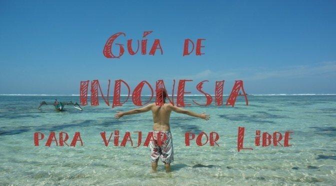 Indonesia. La Guía Útil para Viajar por Libre