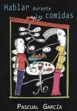 """Prometo ser breve. Lectura de """"Hablar durante las comidas"""", de Pascual García"""