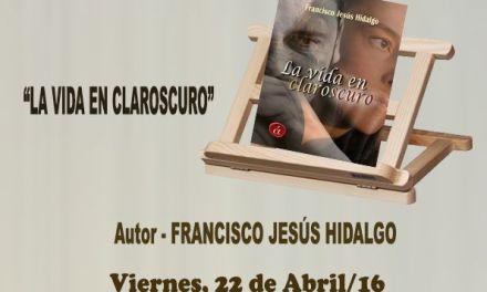 """El escritor e historiador Francisco Jesús Hidalgo García  presentará mañana su novela """"La vida en claroscuro"""""""