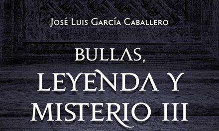Se presenta el viernes 'Bullas, Leyenda y Misterio III', de José Luís García Caballero