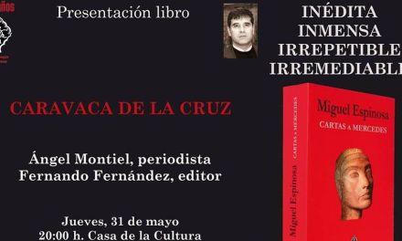 La obra póstuma del escritor caravaqueño Miguel Espinosa 'Cartas a Mercedes' se presenta en la Feria del Libro de Caravaca