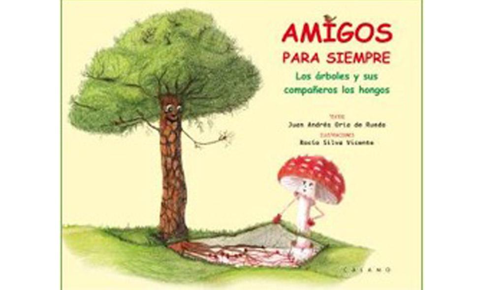Un nuevo libro, Amigos para siempre, explica de modo ameno a toda la familia el estrecho vínculo natural entre árboles y hongos