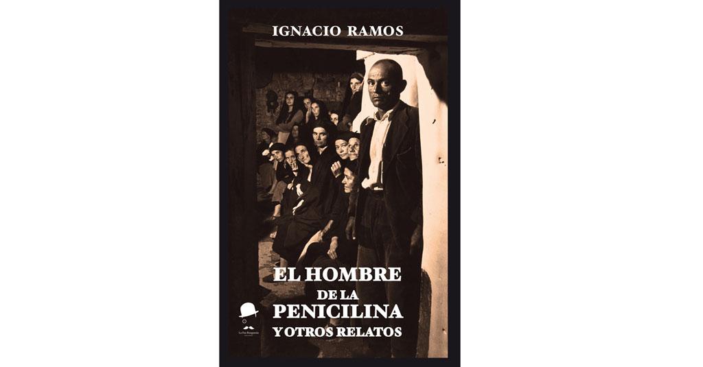 Ignacio Ramos presenta el jueves 30 «El hombre de la penicilina y otros relatos» en el Convento de los Padres Carmelitas