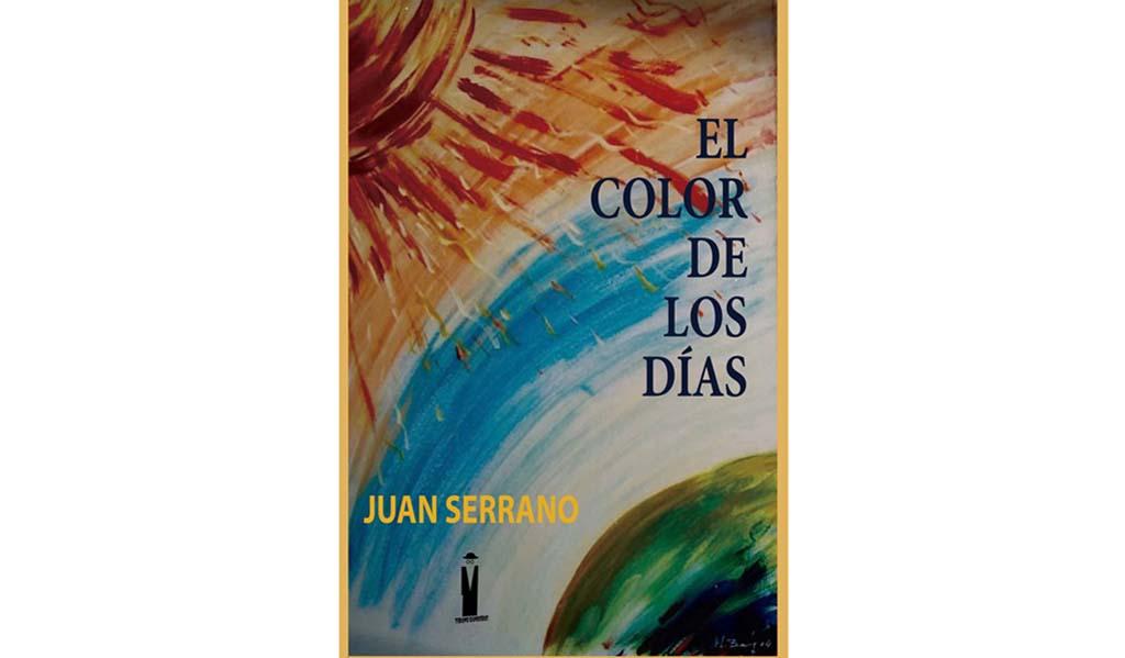 La editorial murciana Tirano Banderas acaba de publicar el libro «El color de los días», de Juan Serrano
