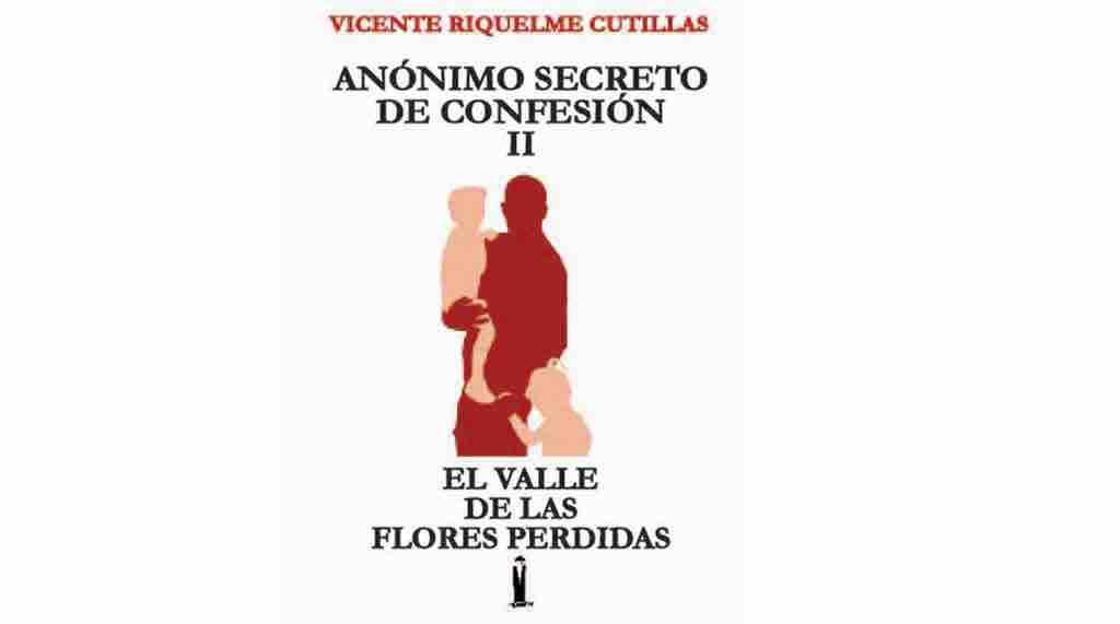 El valle de las flores perdidas segunda parte de Anónimo secreto de confesión, de Vicente Riquelme Cutillas