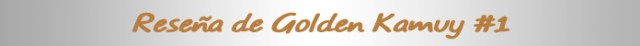 reseña de golden kamuy #1 titulo reseña - el palomitron
