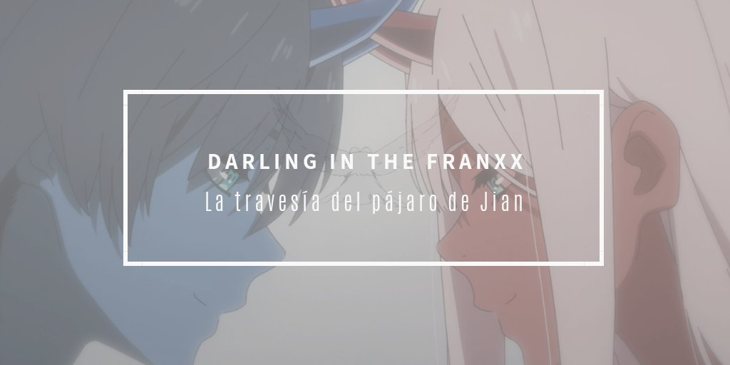La travesía del pájaro de Jian en Darling in the FRANXX
