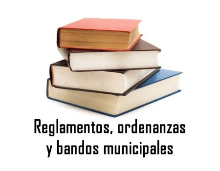 Reglamentos, Ordenanzas y Bandos Municipales