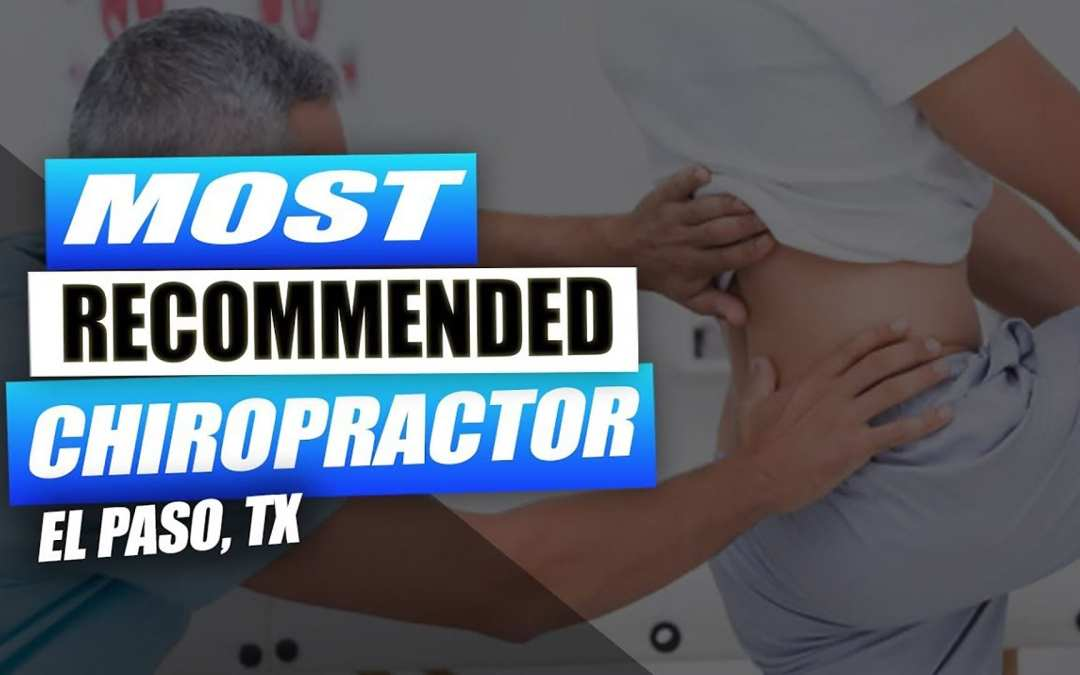 The Most Effective Chiropractor | Video | El Paso, Tx (2019)