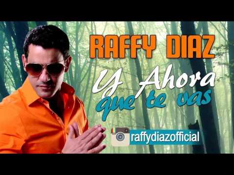 Raffy Diaz – Y Ahora Que Te Vas (2016)