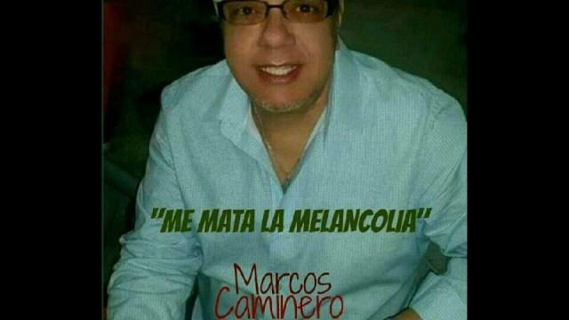 Marcos Caminero-Me Mata la Melancolia