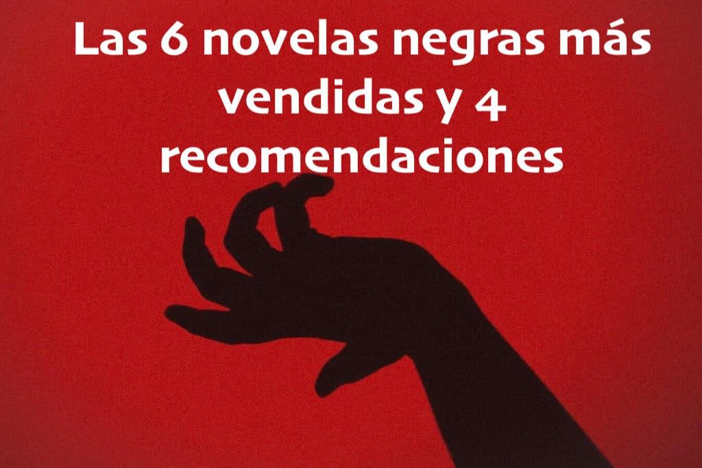 Los 6 libros de novela negra más vendidos y 4 recomendaciones