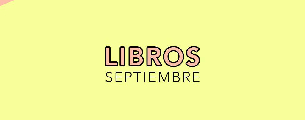 10 novedades que nos esperan en septiembre