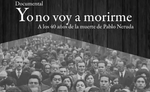 "Documental sobre Neruda: ""Yo no voy a morirme"""