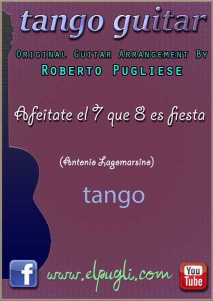 Afeitate el 7 que el 8 es fiesta. Partitura del tango en guitarra con video y tablatura por Roberto Pugliese