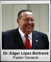pastor general del tabernaculo, dr. edgar lopez bertrand