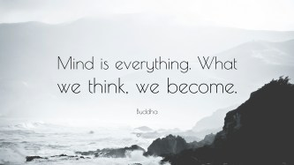 558146-Buddha-Quote-Mind-is-everything-What-we-think-we-become