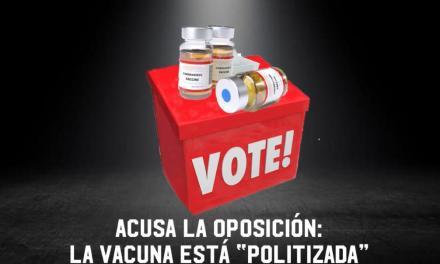 """ACUSA LA OPOSICIÓN: LA VACUNA ESTÁ """"POLITIZADA"""" Y ES ELECTORERO EL TEMA ¿Y QUÉ EN MÉXICO DE LO QUE MANEJAN LOS POLÍTICOS NO LO ES?"""
