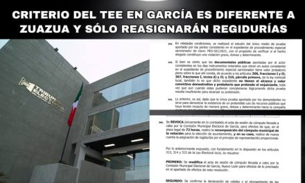 EN GARCÍA EL TRIBUNAL ESTATAL ELECTORAL A DIFERENCIA DE ZUAZUA CONSIDERA NO GRAVES MISMAS IMPUGNACIONES ¿JUSTICIA SELECTIVA?