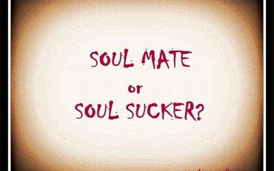 Soul Mate or Soul Sucker?