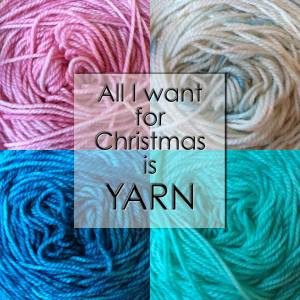 All I Want For Christmas Is… Yarn.