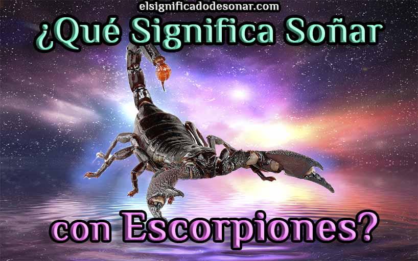 Qué Significa Soñar Escorpiones?