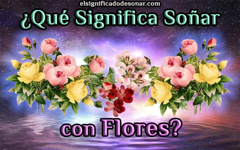 Qué Significa Soñar con Flores?