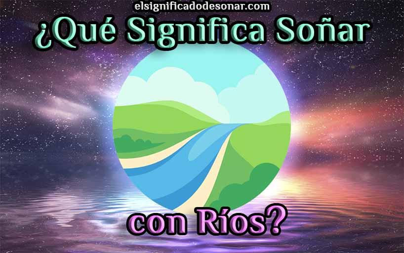 Qué Significa Soñar con Ríos