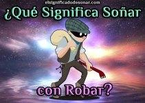 Qué Significa Soñar con Robar?