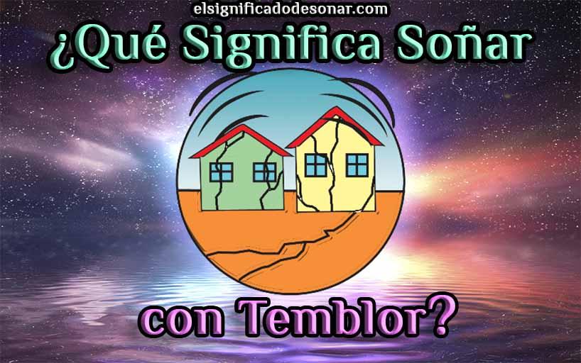 Qué Significa Soñar con Temblor?