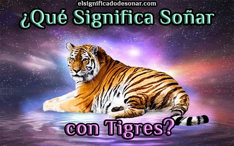 Qué Significa Soñar con Tigres?