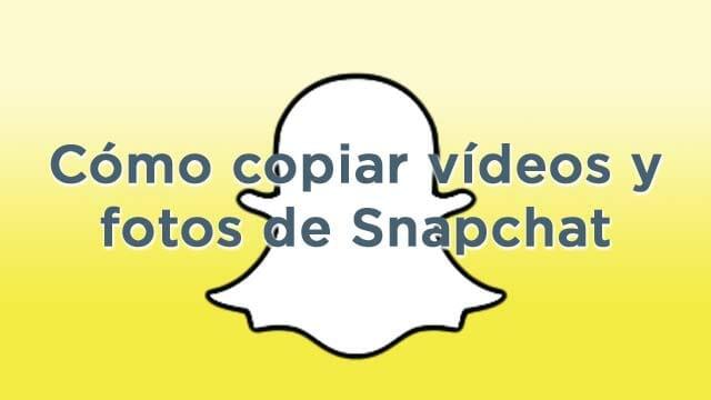 Cómo copiar vídeos y fotos de Snapchat