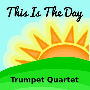 This Is the Day Trumpet Quartet Sheet Music PDF