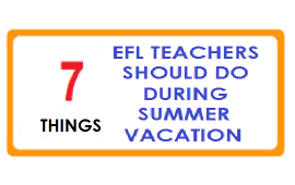 things for EFL teachers to do during summer vacation