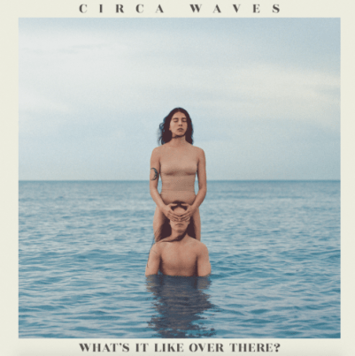 Circa Waves publica un nuevo adelanto de What's It Like Over There?
