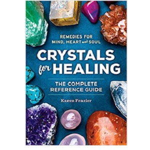 Crystals for Healing: The Complete Reference Guide by Karen Frazier