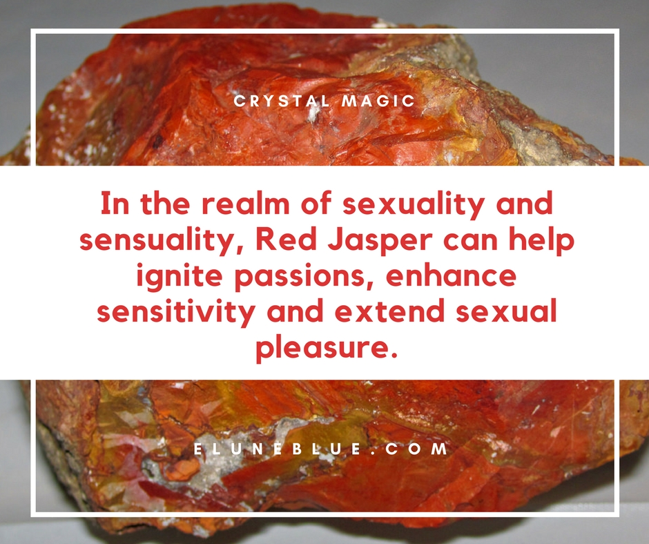 In the realm of sexuality and sensuality, Red Jasper can help ignite passions, enhance sensitivity and extend sexual pleasure. -- Red Jasper Meaning and Uses