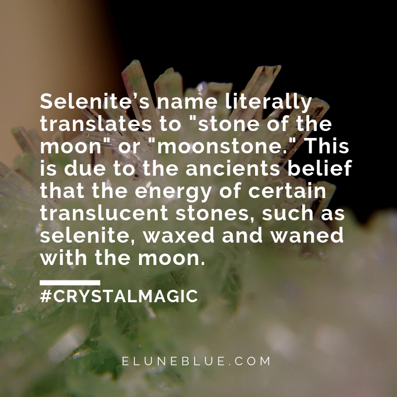 "Selenite's name literally translates to ""stone of the moon"" or ""moonstone."" This is due to the ancients belief that the energy of certain translucent stones, such as selenite, waxed and waned with the moon. -- Selenite Meaning and Uses"