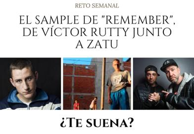 "Reto semanal: el sample de ""Remember"", de Víctor Rutty junto a Zatu"