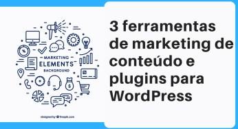 3 ferramentas de marketing de conteúdo e plugins para WordPress
