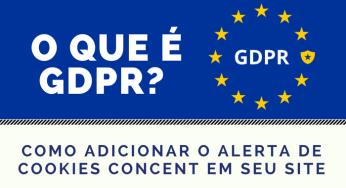 O que é GDPR? e como adicionar o alerta de Cookies Concent em seu site
