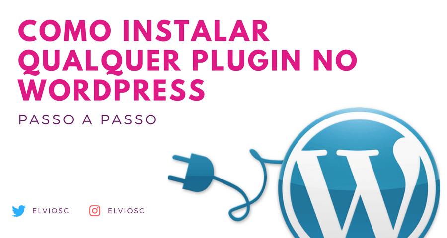 Como instalar qualquer plugin no wordpress passo a passo